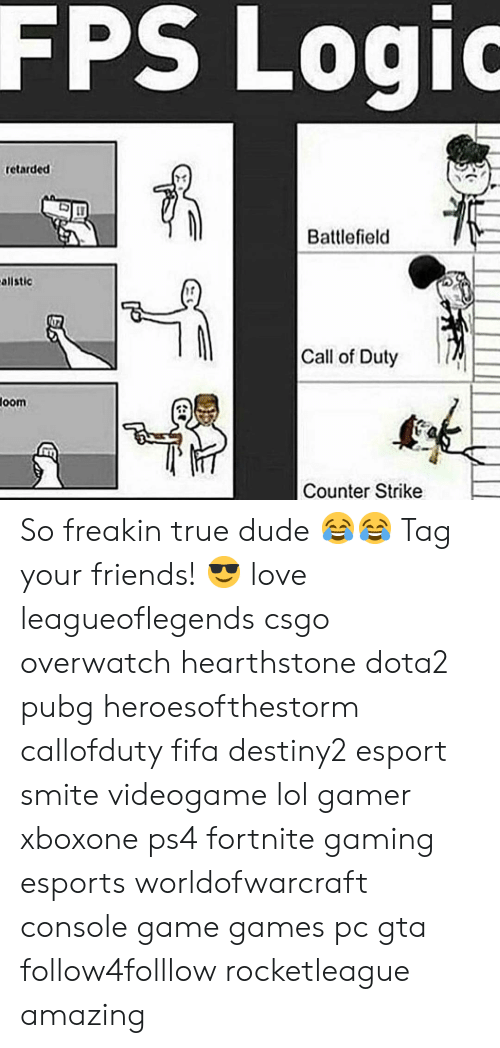 Oom: FPS  Logio  retarded  73  Battlefield  allstic  17  Call of Duty  oom  Counter Strike So freakin true dude 😂😂 Tag your friends! 😎 love leagueoflegends csgo overwatch hearthstone dota2 pubg heroesofthestorm callofduty fifa destiny2 esport smite videogame lol gamer xboxone ps4 fortnite gaming esports worldofwarcraft console game games pc gta follow4folllow rocketleague amazing