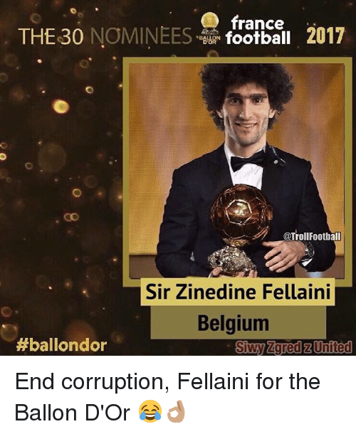 Belgium, Memes, and France: france  @TrollFootball  Sir Zinedine Fellaini  Belgium  #ballondor  Siwy Zgred z United End corruption, Fellaini for the Ballon D'Or 😂👌🏽
