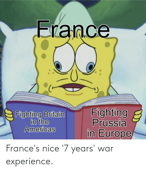 Experience: France's nice '7 years' war experience.