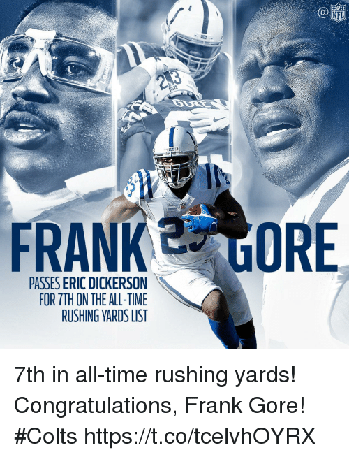 Frank Gore: FRANK E ORE  PASSES ERIC DICKERSON  FOR TTH ON THE ALL-TIME  RUSHING YARDS LIST 7th in all-time rushing yards!  Congratulations, Frank Gore! #Colts https://t.co/tcelvhOYRX