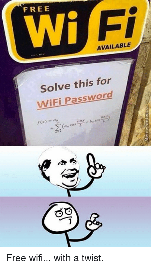 With A Twist: FREE  Fi  AVAILABLE  Solve this for  WiFi Password  f(x) ao  +Σ(an cos nnx +bum sin mm)  + > | (c., cos-一一十4m sin  づ Free wifi... with a twist.