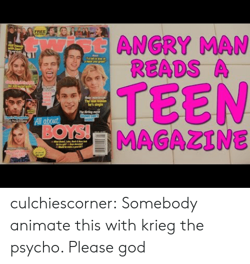 "magazine: FREE  otANGRY MAN  READS A  with Zl""  Nask  Td ll in leve  amat and aset  TEEN  MAGAZINE  uke's  stist  pleb  Gish  The real reason  he's single  The irting move  Shawn can  resist!  All about  BOYS!  ur  eiiha  FAI culchiescorner:  Somebody animate this with krieg the psycho. Please god"