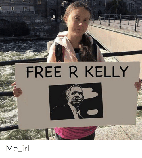 R. Kelly, Free, and Irl: FREE R KELLY Me_irl