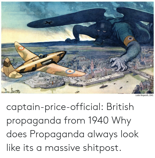 Shitpost: FREEDOM  Leslie Illingworth, 1940. captain-price-official:  British propaganda from 1940  Why does Propaganda always look like its a massive shitpost.