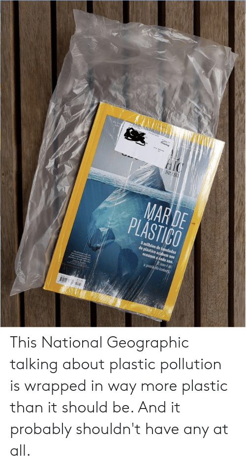 National Geographic, Plastic, and Mar: freelog  BR SIl  MAR DE  PLASTICO  8 milhões de toneladas  de plástice acabam nos  oceanos a cada ano.  isso é so  a ponthdo icebers This National Geographic talking about plastic pollution is wrapped in way more plastic than it should be. And it probably shouldn't have any at all.