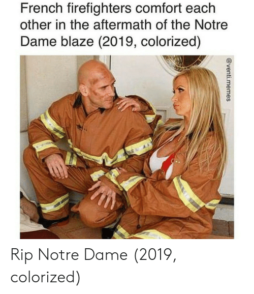 Blaze: French firefighters comfort each  other in the aftermath of the Notre  Dame blaze (2019, colorized)  3  3 Rip Notre Dame (2019, colorized)