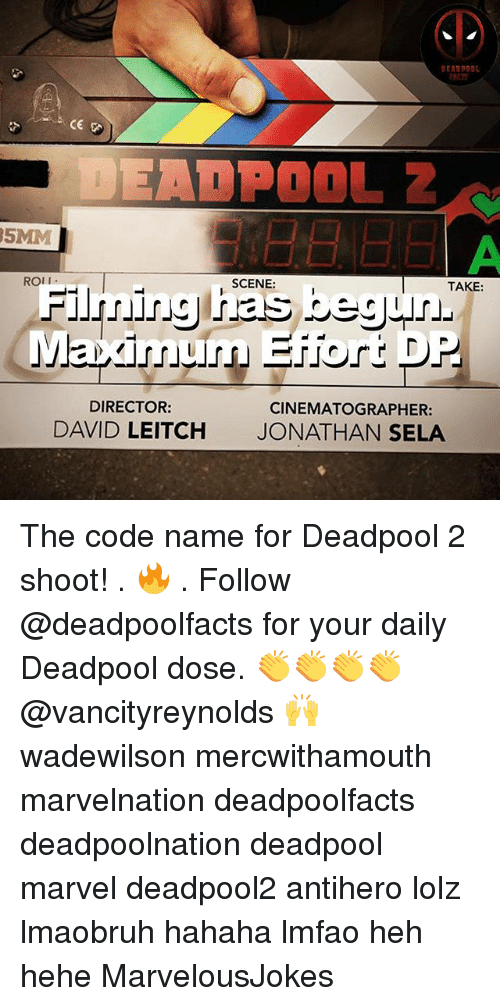 Code Names: FREY  5MM  ROI I  SCENE  TAKE:  Maximum Eiiort DP  DIRECTOR:  DAVID LEITCH  CINEMATOGRAPHER:  JONATHAN SELA The code name for Deadpool 2 shoot! . 🔥 . Follow @deadpoolfacts for your daily Deadpool dose. 👏👏👏👏 @vancityreynolds 🙌 wadewilson mercwithamouth marvelnation deadpoolfacts deadpoolnation deadpool marvel deadpool2 antihero lolz lmaobruh hahaha lmfao heh hehe MarvelousJokes