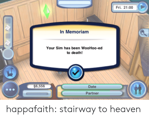 Heaven, Stairway to Heaven, and Target: Fri. 21:00  In Memoriam  Your Sim has been WooHoo-ed  to death  $6,556  Date  Partner happafaith:  stairway to heaven