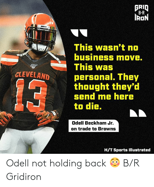 illustrated: FRID  B R  IRON  This wasn't no  business move.  This was  CLEVELAND  personal. They  thought they'd  send me here  to die.  13  Odell Beckham Jr.  on trade to Browns  H/T Sports Illustrated Odell not holding back 😳 B/R Gridiron