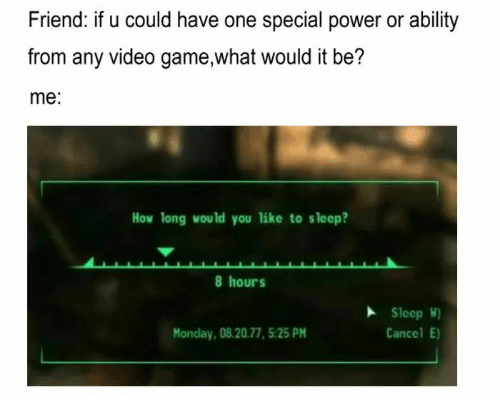 Game, Power, and Video: Friend: if u could have one special power or ability  from any video game,what would it be?  me:  How long would you like to sleep?  8 hours  Sleop W)  се  Monday, 08.20.77, 5:25 PM  Cancel E)