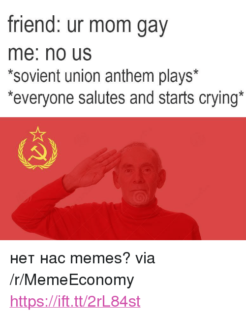 "Gav: friend: ur mom gav  me: no Us  *sovient union anthem plays*  everyone salutes and starts crying <p>нет нас memes? via /r/MemeEconomy <a href=""https://ift.tt/2rL84st"">https://ift.tt/2rL84st</a></p>"