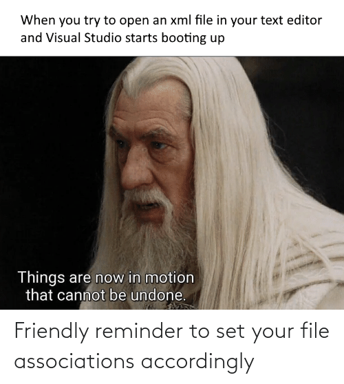 reminder: Friendly reminder to set your file associations accordingly