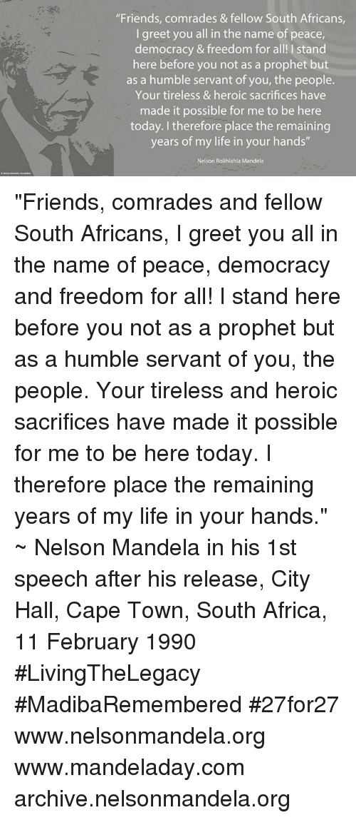 """city hall: """"Friends, comrades & fellow South Africans,  I greet you all in the name of peace,  democracy & freedom for all! stand  here before you not as a prophet but  as a humble servant of you, the people.  Your tireless & heroic sacrifices have  made it possible for me to be here  today. therefore place the remaining  years of my life in your hands""""  Nelson Rolihlahla Mandela """"Friends, comrades and fellow South Africans, I greet you all in the name of peace, democracy and freedom for all! I stand here before you not as a prophet but as a humble servant of you, the people. Your tireless and heroic sacrifices have made it possible for me to be here today. I therefore place the remaining years of my life in your hands."""" ~ Nelson Mandela in his 1st speech after his release, City Hall, Cape Town, South Africa, 11 February 1990 #LivingTheLegacy #MadibaRemembered #27for27   www.nelsonmandela.org www.mandeladay.com archive.nelsonmandela.org"""