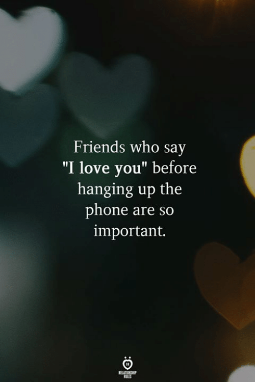 """Friends, Love, and Phone: Friends who say  I love you"""" before  hanging up the  phone are so  important."""