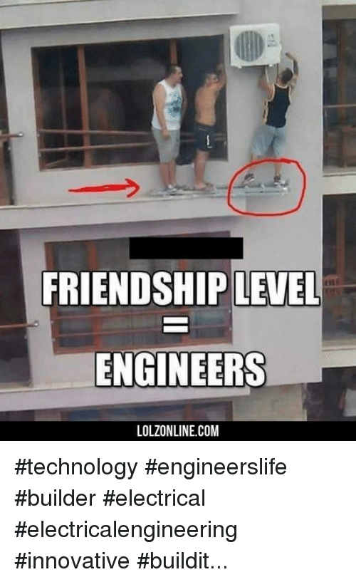 innovative: FRIENDSHIP LEVEL  ENGINEERS  LOLZONLINE.COM #technology #engineerslife #builder #electrical #electricalengineering #innovative #buildit...