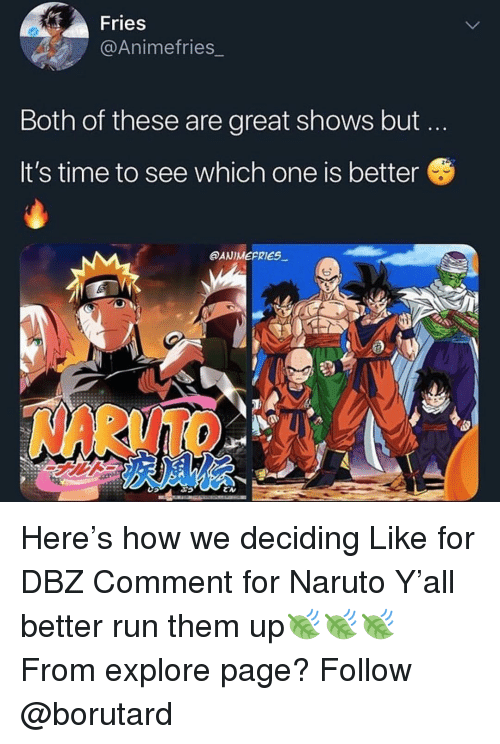dbz: Fries  @Animefries_  Both of these are great shows but  It's time to see which one is better  @ANIMEPRIES  NARUTO Here's how we deciding Like for DBZ Comment for Naruto Y'all better run them up🍃🍃🍃 From explore page? Follow @borutard