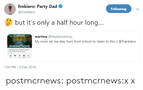 X X: frnkiero: Party Dad  Following  @Franklero  but it's only a half hour long..  CASUAL  martina @heyitsmartina  My mom let me stay hom from school to listen to this)  Franklero  INTERACTIONS  1:30 PM-6 Feb 2019 postmcrnews:  postmcrnews:x x