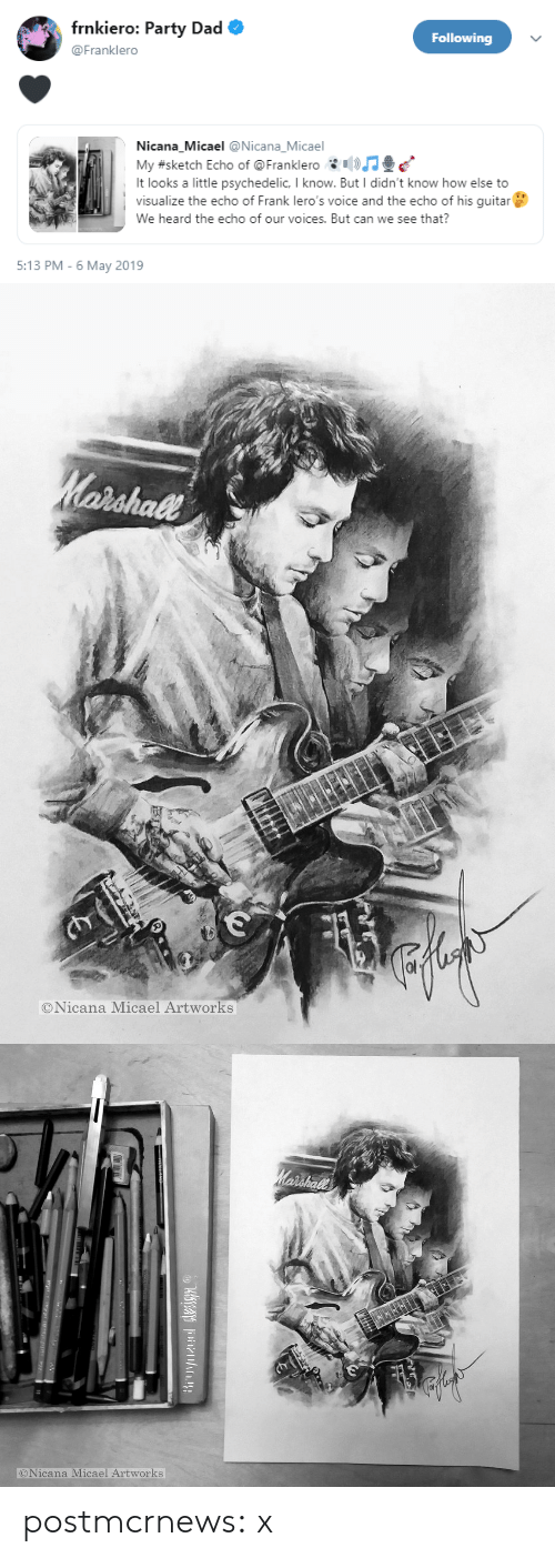 Dad, Party, and Tumblr: frnkiero: Party Dad  Following  @Franklero  Nicana Micael @Nicana_Micael  My #sketch Echo of @ Franklero c'.  It looks a little psychedelic, I know. But I didn't know how else to  visualize the echo of Frank lero's voice and the echo of his guitar  We heard the echo of our voices. But can we see that?  5:13 PM - 6 May 2019   shall  ©Nicana Micael Artworks   ONicana Micael Artworks postmcrnews:  x