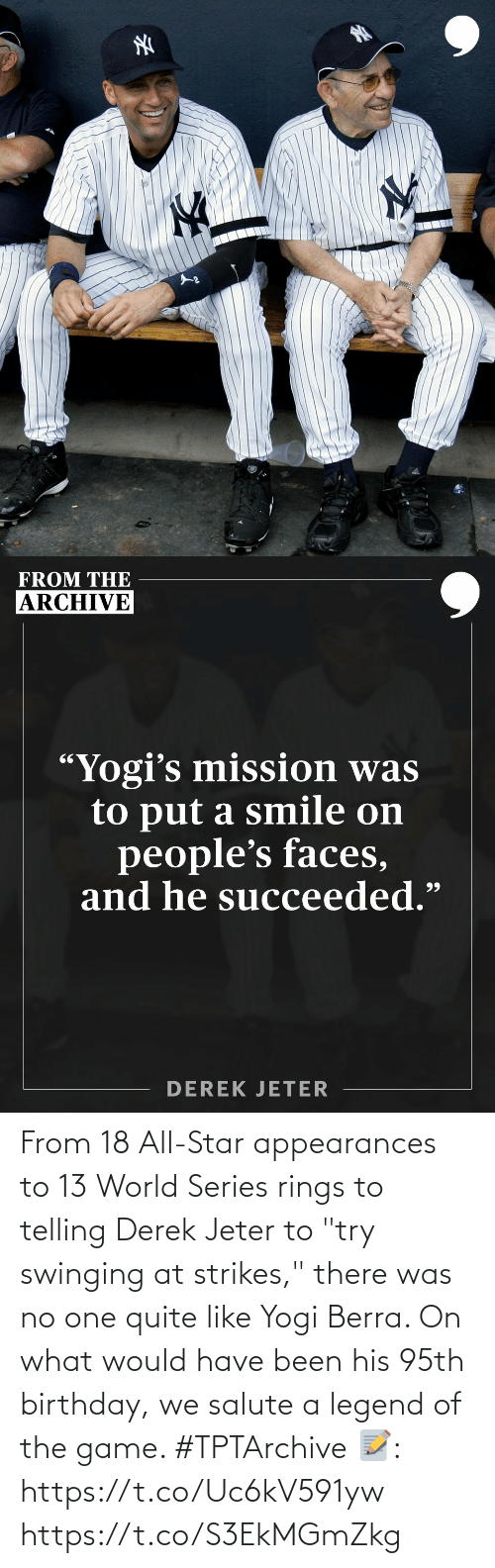 """Quite: From 18 All-Star appearances to 13 WorldSeries rings to telling Derek Jeter to """"try swinging at strikes,"""" there was no one quite like Yogi Berra.   On what would have been his 95th birthday, we salute a legend of the game. #TPTArchive  📝: https://t.co/Uc6kV591yw https://t.co/S3EkMGmZkg"""