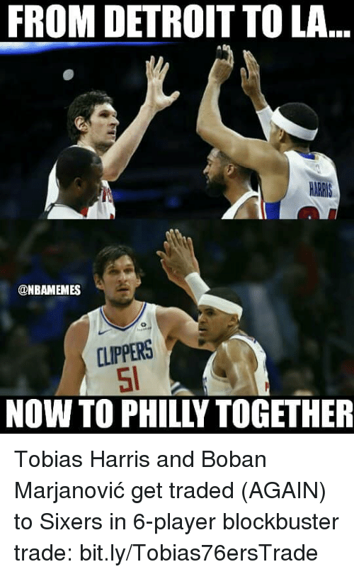 Blockbuster, Detroit, and Nba: FROM DETROIT TO LA  ONBAMEMES  CLIPPERS  NOW TO PHILLY TOGETHER Tobias Harris and Boban Marjanović get traded (AGAIN) to Sixers in 6-player blockbuster trade: bit.ly/Tobias76ersTrade