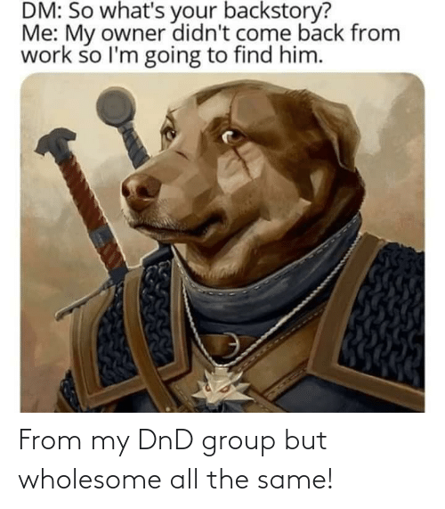group: From my DnD group but wholesome all the same!