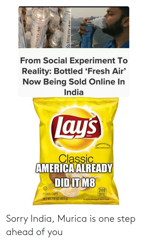 America, Fresh, and Lay's: From Social Experiment To  Reality: Bottled 'Fresh Air'  Now Being Sold Online In  India  Lay's  AND  RANTEED FREM  UNTL PRINTED BAT  Classic  AMERICA ALREADY  DID IT M8  240  POTATO CHIPS  NET WT. 1% 0Z. (42.5 g)  CALORES  PA PR  Ser lar n nirbe  VITALITY AIR  VITALITY AID Sorry India, Murica is one step ahead of you