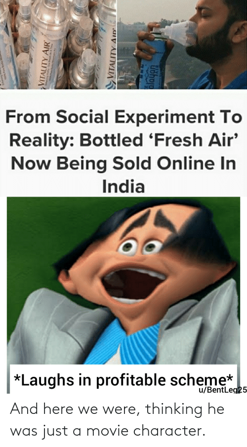 Fresh, India, and Movie: From Social Experiment To  Reality: Bottled 'Fresh Air'  Now Being Sold Online In  India  *Laughs in profitable schemę*  u/BentLeg25  VITALITY AIR  VITALITY AID  Vshoje And here we were, thinking he was just a movie character.