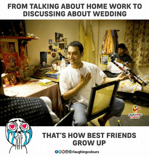 Friends, Work, and Best: FROM TALKING ABOUT HOME WORK TO  DISCUSSING ABOUT WEDDING  AUGHING  THAT'S HOW BEST FRIENDS  GROW UP  0OOO@/laughingcolou