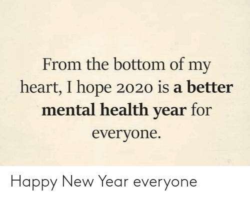 my heart: From the bottom of my  heart, I hope 2020 is a better  mental health year for  everyone. Happy New Year everyone