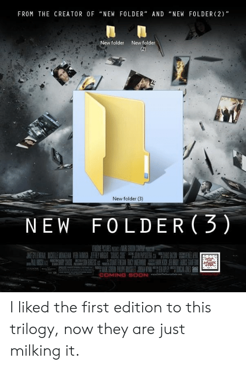 """coming soon: FROM THE CREATOR OF """"NEW FOLDER"""" AND """"NEW FOLDER (2)  New folder  New folder  New folder (3)  NEW FOLDER(3)  COMING SOON I liked the first edition to this trilogy, now they are just milking it."""