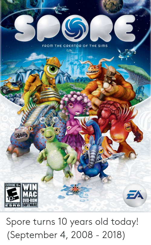 spore: FROM THE CREATOR OF THE SIMS  EVERYONE 10+  EDWIN  MAC  DVD-ROM  SOFTWARE  ZA  ESRB Spore turns 10 years old today! (September 4, 2008 - 2018)