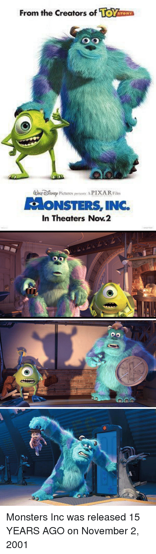 monster inc: From the creators of  1O  PIXARFilm  RAONSTERS  INC.  In Theaters Nov2 Monsters Inc was released 15 YEARS AGO on November 2, 2001
