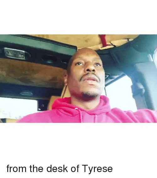 Tyrese: from the desk of Tyrese
