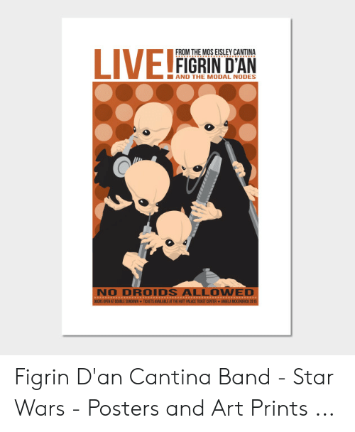 Eisley Cantina: FROM THE MOS EISLEY CANTINA  AND THE MODAL NODES  NO DROIDS ALLOWED  DOORS OPEN AT DEUELE SUNDOWN TICKETS AVAILABLE AT THE HUTT PALACE TICKET CENTER AMELA MCKENDRICK 2015 Figrin D'an Cantina Band - Star Wars - Posters and Art Prints ...