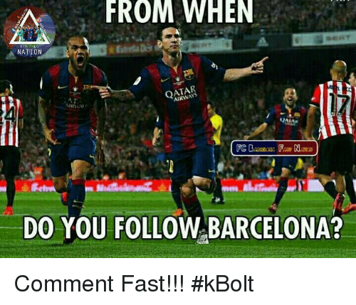 Barcelona, Memes, and Qatar: FROM WHEN  NATLON  QATAR  AIRW  DO YOU FOLLOW BARCELONA? Comment Fast!!!  #kBolt