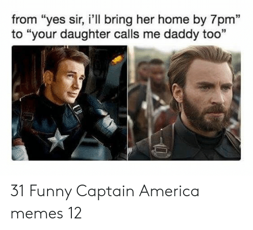 "Me Daddy: from ""yes sir, i'll bring her home by 7pm""  to ""your daughter calls me daddy too  13 31 Funny Captain America memes 12"