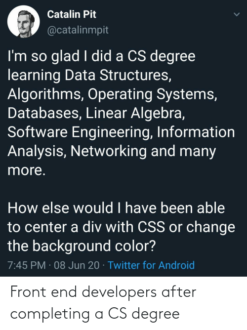 degree: Front end developers after completing a CS degree