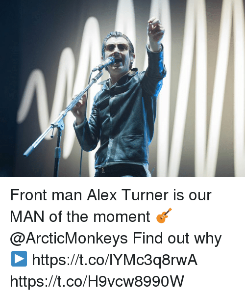 Alex Turner: Front man Alex Turner is our MAN of the moment 🎸 @ArcticMonkeys   Find out why ▶️ https://t.co/lYMc3q8rwA https://t.co/H9vcw8990W