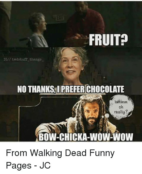 chicka: FRUIT?  IG twd stuff thangs  NO THANKS, IPREFERICHOCOLATE  hmmm  oh  really?  BOW-CHICKA-WOW-WOW From Walking Dead Funny Pages - JC