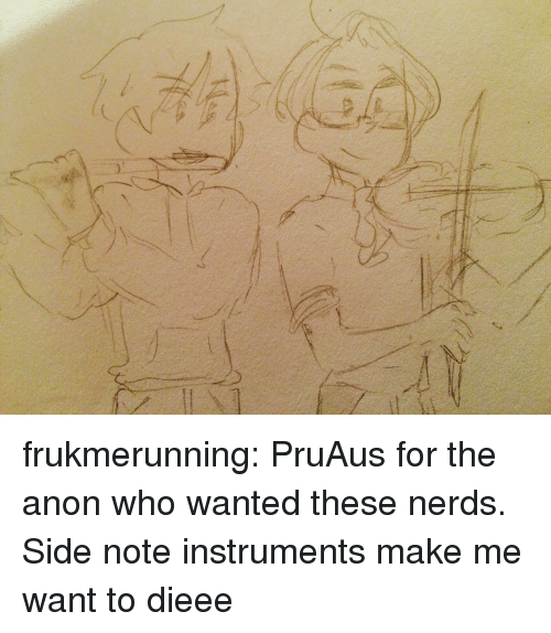 Target, Tumblr, and Blog: frukmerunning:  PruAus for the anon who wanted these nerds. Side note instruments make me want to dieee