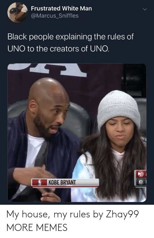 Dank, Kobe Bryant, and Memes: Frustrated White Man  @Marcus_Sniffles  Black people explaining the rules of  UNO to the creators of UNO.  KOBE BRYANT My house, my rules by Zhay99 MORE MEMES