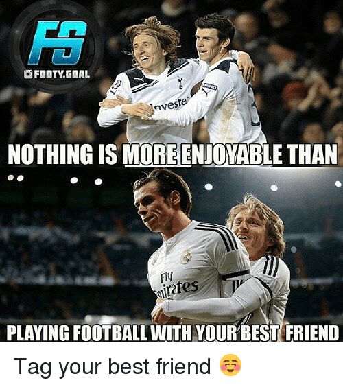 Best Friend, Football, and Memes: FS  OFOOTY.GDAL  nveste  NOTHING IS MOREENJOYABLE THAN  fly  nirates  PLAYING FOOTBALL WITH YOUR BEST FRIEND Tag your best friend ☺️