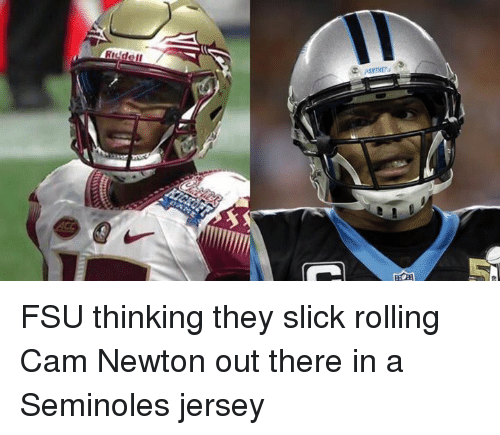 FSU Florida State University: FSU thinking they slick rolling Cam Newton out there in a Seminoles jersey