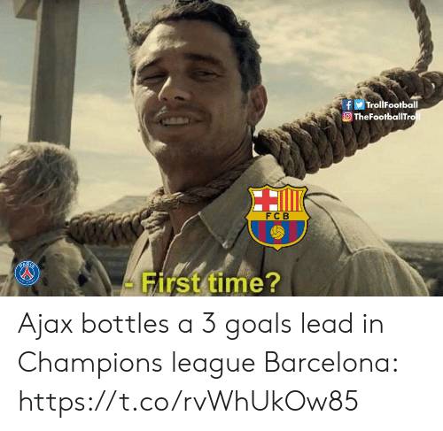 Barcelona: fTrollFootball  O TheFootballTro  FCB  - First time? Ajax bottles a 3 goals lead in Champions league  Barcelona: https://t.co/rvWhUkOw85