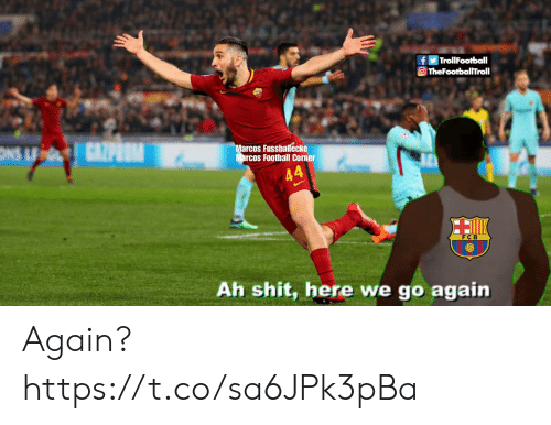 Football, Memes, and Shit: fTrollFootball  TheFootballTroll  arcos Fussballecke  rcos Football Corner  &4  FCB  Ah shit, here we go again Again? https://t.co/sa6JPk3pBa