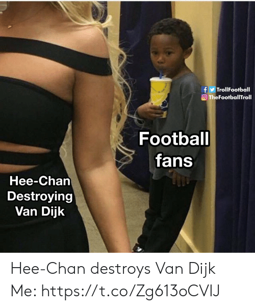 chan: fTrollFootball  TheFootballTroll  Football  fans  Hee-Chan  Destroying  Van Dijk Hee-Chan destroys Van Dijk  Me: https://t.co/Zg613oCVIJ