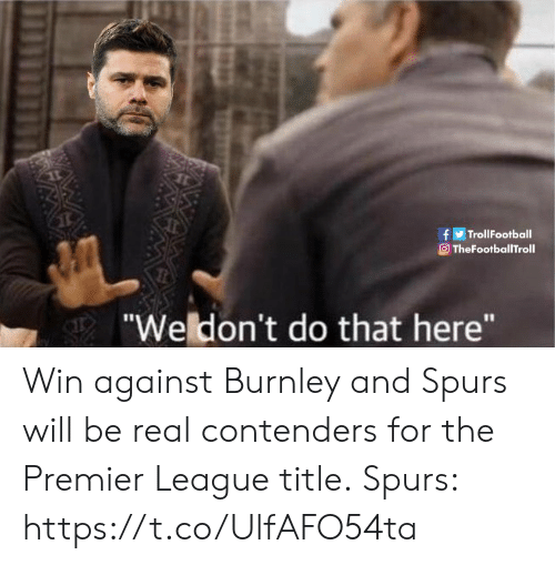 """Memes, Premier League, and Spurs: fTrollFootball  TheFootballTroll  """"Weldon't do that here"""" Win against Burnley and Spurs will be real contenders for the Premier League title.  Spurs: https://t.co/UlfAFO54ta"""