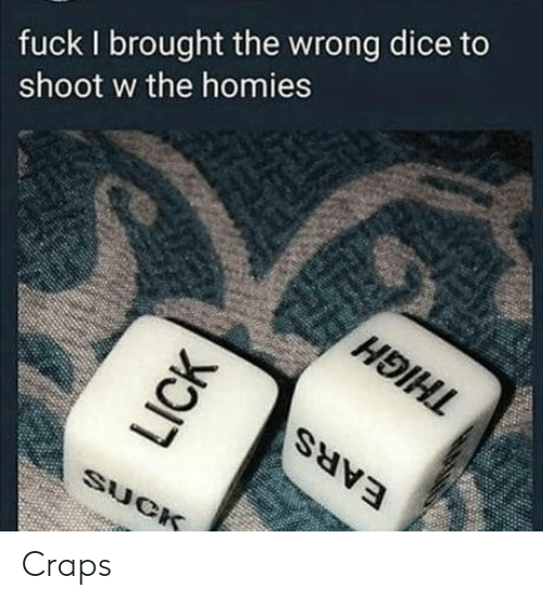 Dice, Fuck, and Craps: fuck I brought the wrong dice to  shoot w the homies Craps