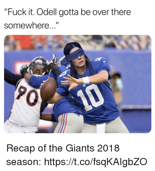 """odell: """"Fuck it. Odell gotta be over there  somewhere...""""  0 Recap of the Giants 2018 season: https://t.co/fsqKAIgbZO"""