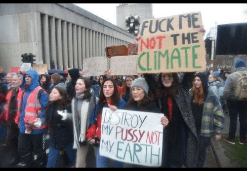 Pussy, Earth, and Fuck: FUCK ME  NOT THE  CLIMATE  BEN  FNKRE  ET KUPP  DISIROY  MY PUSSY NOT  MY EARTH